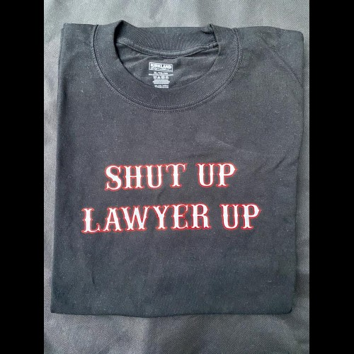Mens T-Shirt Shut Up Lawyer Up